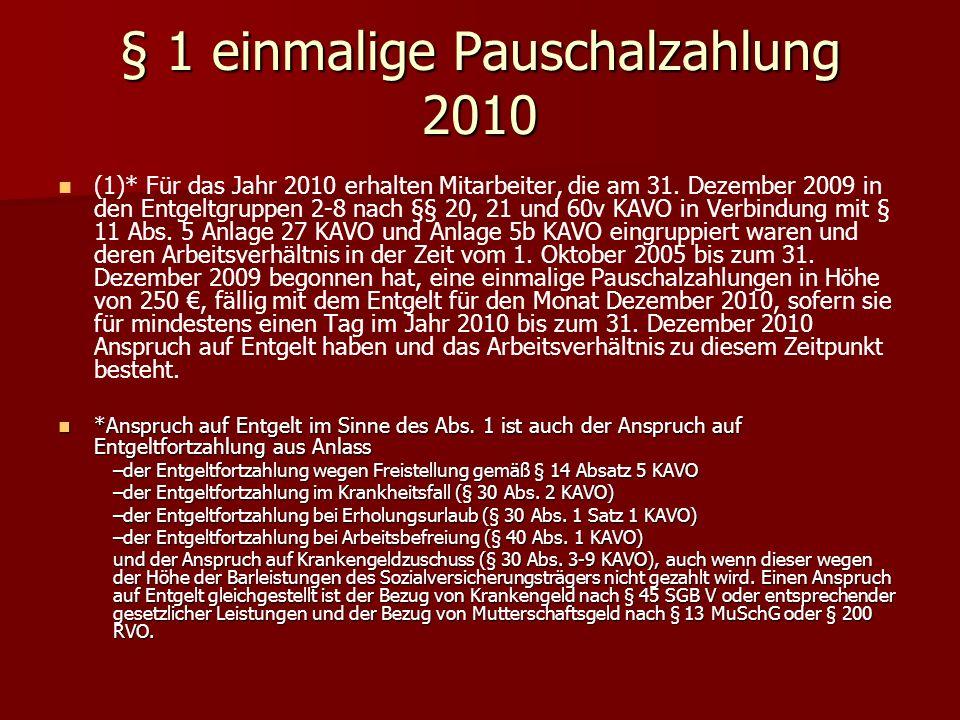 (1)* Für das Jahr 2010 erhalten Mitarbeiter, die am 31. Dezember 2009 in den Entgeltgruppen 2-8 nach §§ 20, 21 und 60v KAVO in Verbindung mit § 11 Abs