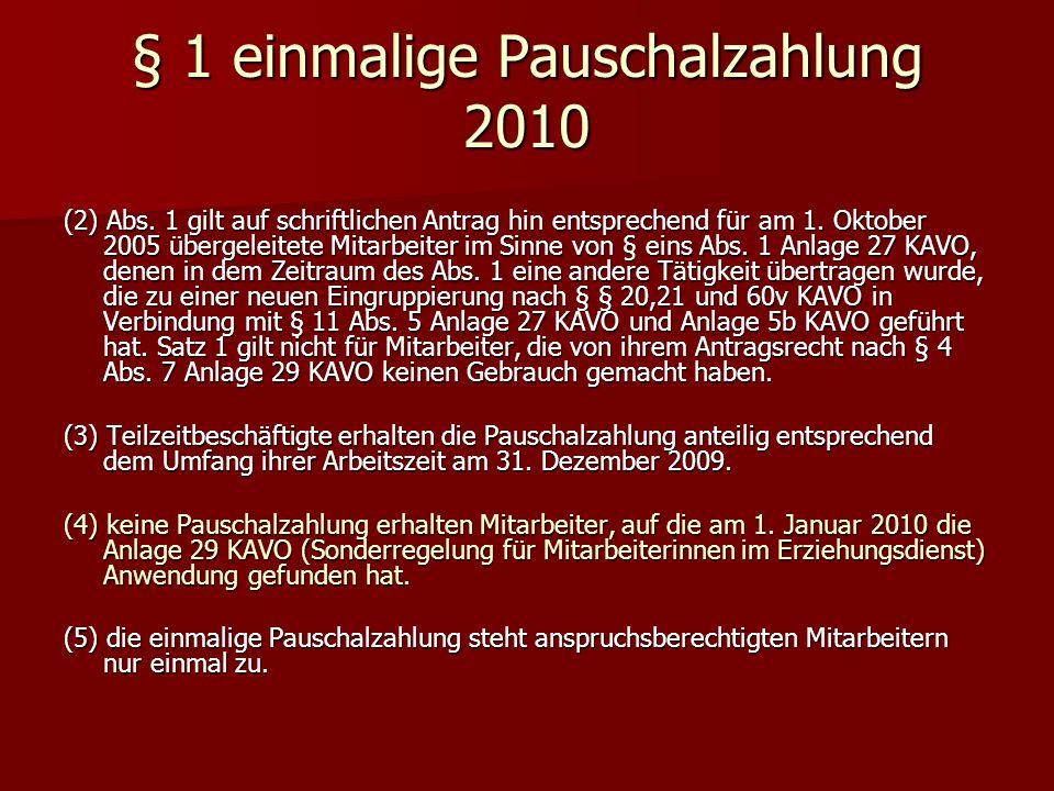 (2) Abs. 1 gilt auf schriftlichen Antrag hin entsprechend für am 1. Oktober 2005 übergeleitete Mitarbeiter im Sinne von § eins Abs. 1 Anlage 27 KAVO,