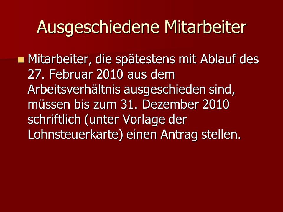 Ausgeschiedene Mitarbeiter Mitarbeiter, die spätestens mit Ablauf des 27. Februar 2010 aus dem Arbeitsverhältnis ausgeschieden sind, müssen bis zum 31