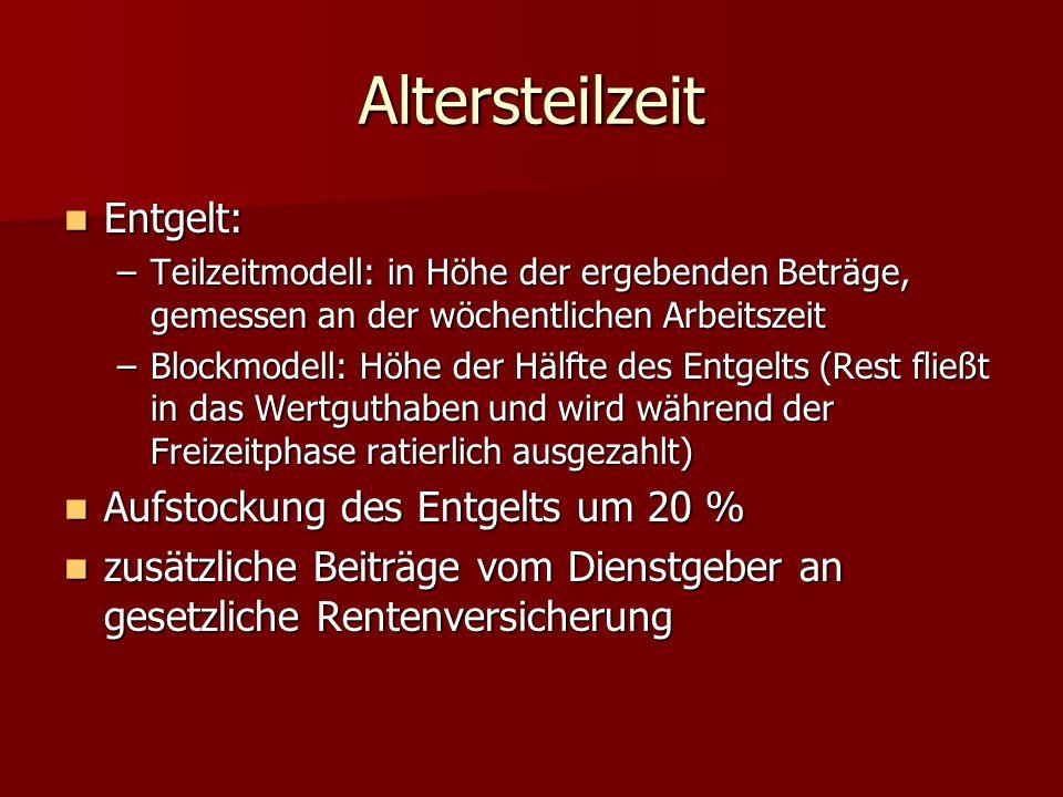 Altersteilzeit Entgelt: Entgelt: –Teilzeitmodell: in Höhe der ergebenden Beträge, gemessen an der wöchentlichen Arbeitszeit –Blockmodell: Höhe der Häl