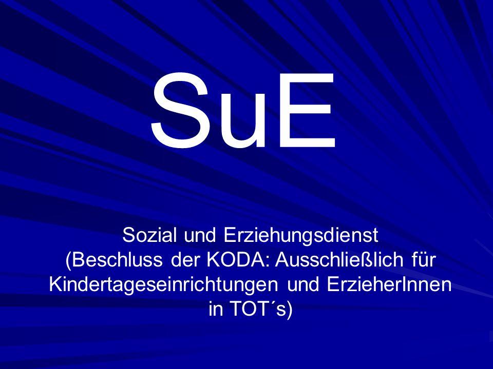 SuE Sozial und Erziehungsdienst (Beschluss der KODA: Ausschließlich für Kindertageseinrichtungen und ErzieherInnen in TOT´s)