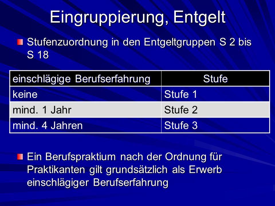 Eingruppierung, Entgelt Stufenzuordnung in den Entgeltgruppen S 2 bis S 18 einschlägige Berufserfahrung Stufe keineStufe 1 mind. 1 JahrStufe 2 mind. 4