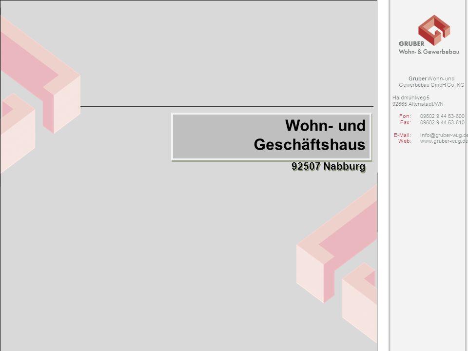 Gruber Wohn- und Gewerbebau GmbH Co. KG Haidmühlweg 5 92665 Altenstadt/WN Fon:09602 9 44 53-600 Fax:09602 9 44 53-610 E-Mail:info@gruber-wug.de Web: w