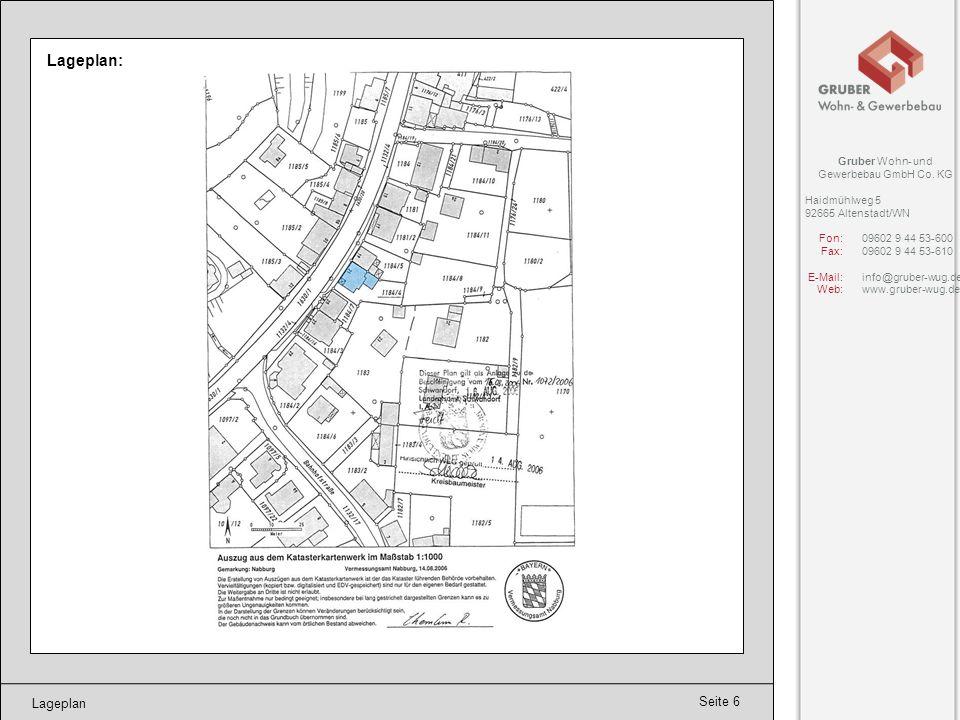Seite 6 Lageplan Lageplan: Gruber Wohn- und Gewerbebau GmbH Co. KG Haidmühlweg 5 92665 Altenstadt/WN Fon:09602 9 44 53-600 Fax:09602 9 44 53-610 E-Mai