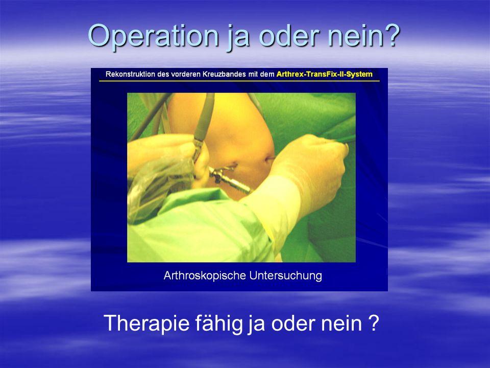 Operation ja oder nein? Therapie fähig ja oder nein ?
