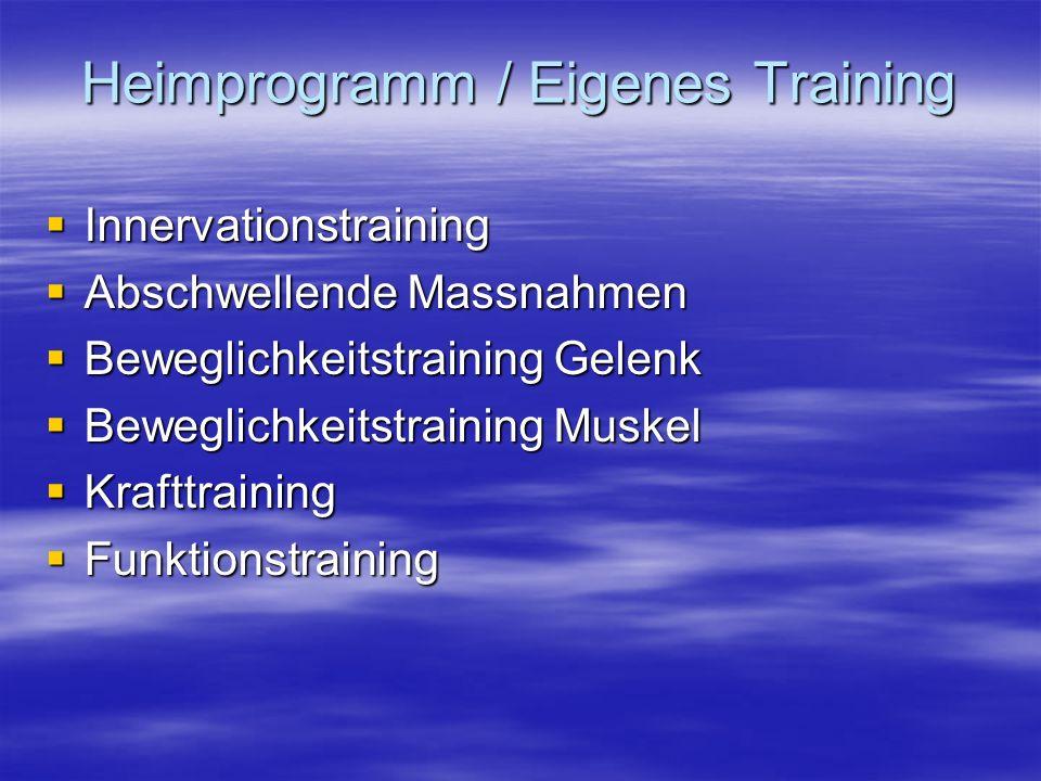 Heimprogramm / Eigenes Training Innervationstraining Innervationstraining Abschwellende Massnahmen Abschwellende Massnahmen Beweglichkeitstraining Gel