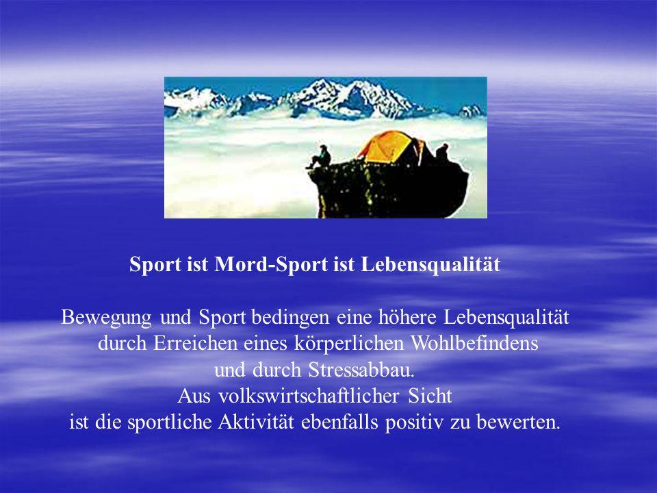 Sport ist Mord-Sport ist Lebensqualität Bewegung und Sport bedingen eine höhere Lebensqualität durch Erreichen eines körperlichen Wohlbefindens und du