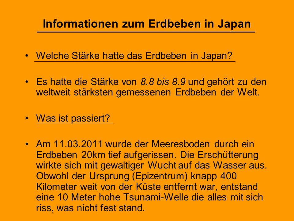 Informationen zum Erdbeben in Japan Welche Stärke hatte das Erdbeben in Japan? Es hatte die Stärke von 8.8 bis 8.9 und gehört zu den weltweit stärkste