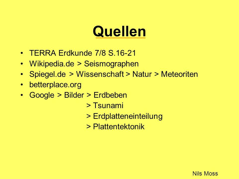 Quellen TERRA Erdkunde 7/8 S.16-21 Wikipedia.de > Seismographen Spiegel.de > Wissenschaft > Natur > Meteoriten betterplace.org Google > Bilder > Erdbe