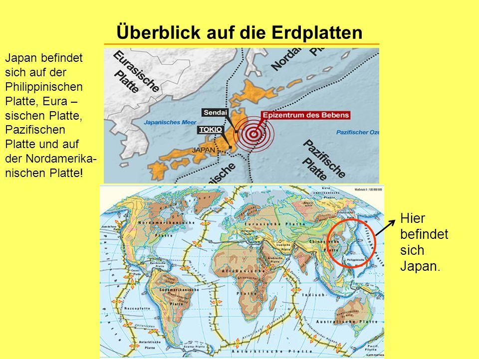 Überblick auf die Erdplatten Japan befindet sich auf der Philippinischen Platte, Eura – sischen Platte, Pazifischen Platte und auf der Nordamerika- nischen Platte.