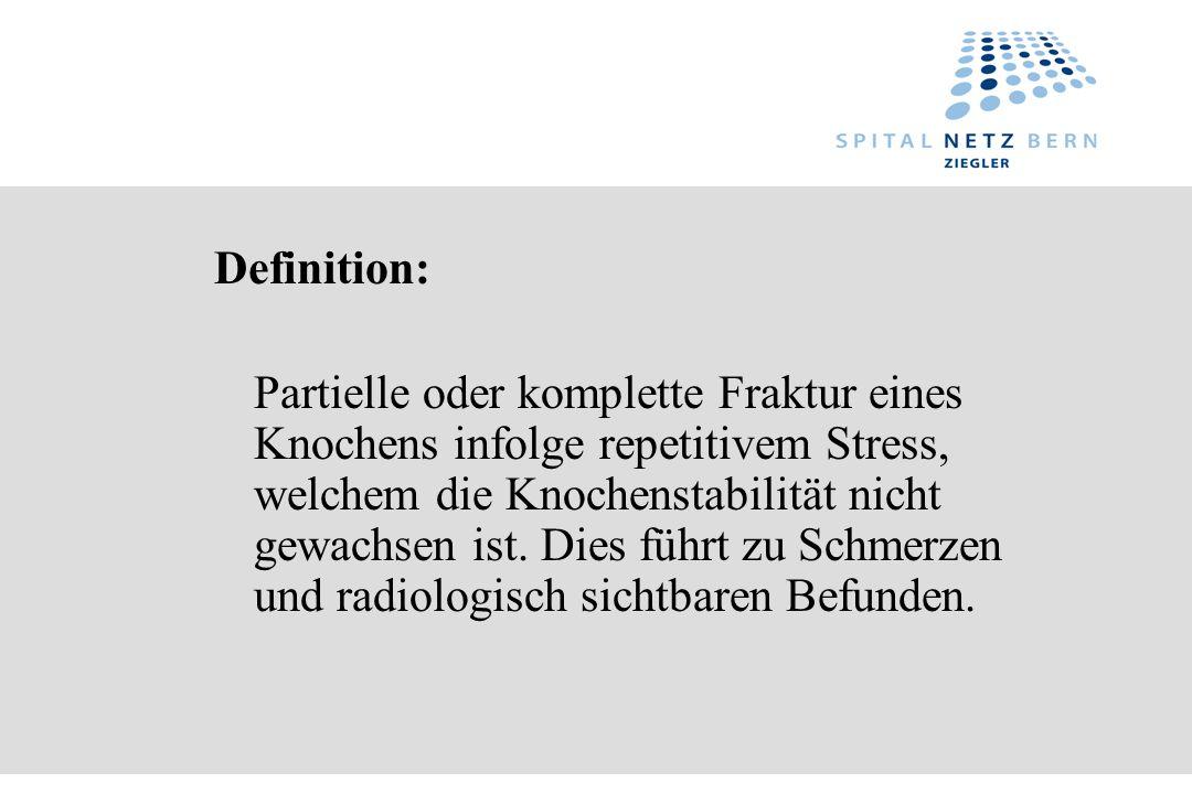 Definition: Partielle oder komplette Fraktur eines Knochens infolge repetitivem Stress, welchem die Knochenstabilität nicht gewachsen ist. Dies führt