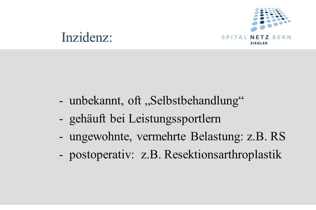 Inzidenz: - unbekannt, oft Selbstbehandlung - gehäuft bei Leistungssportlern - ungewohnte, vermehrte Belastung: z.B. RS - postoperativ: z.B. Resektion