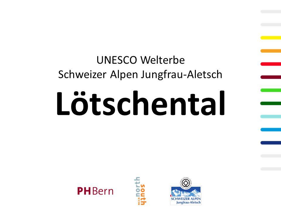 UNESCO Welterbe Schweizer Alpen Jungfrau-Aletsch Lötschental