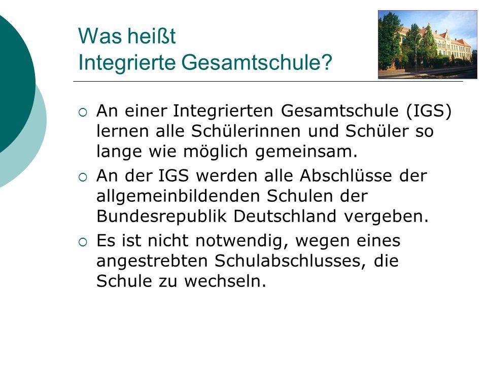 Was heißt Integrierte Gesamtschule? An einer Integrierten Gesamtschule (IGS) lernen alle Schülerinnen und Schüler so lange wie möglich gemeinsam. An d