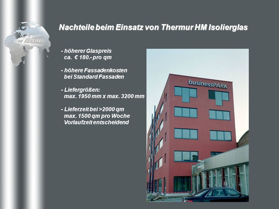 Nachteile beim Einsatz von Thermur HM Isolierglas - höherer Glaspreis ca. 180.- pro qm - höhere Fassadenkosten bei Standard Fassaden - Liefergrößen: m