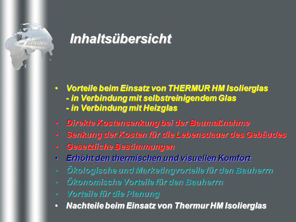 Inhaltsübersicht Vorteile beim Einsatz von THERMUR HM Isolierglas - in Verbindung mit selbstreinigendem Glas - in Verbindung mit HeizglasVorteile beim
