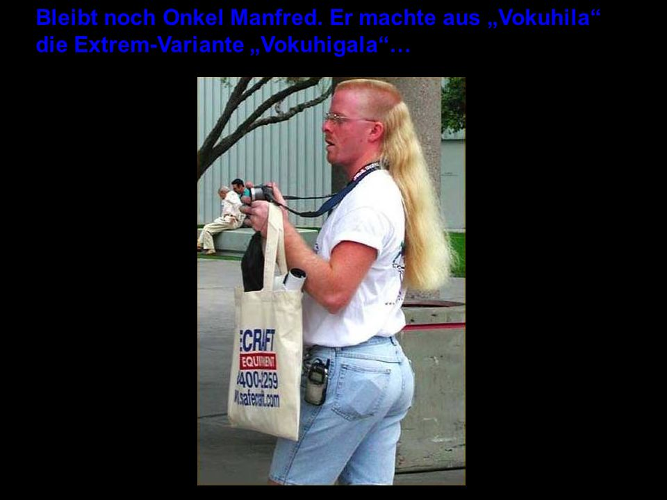 Bleibt noch Onkel Manfred. Er machte aus Vokuhila die Extrem-Variante Vokuhigala…