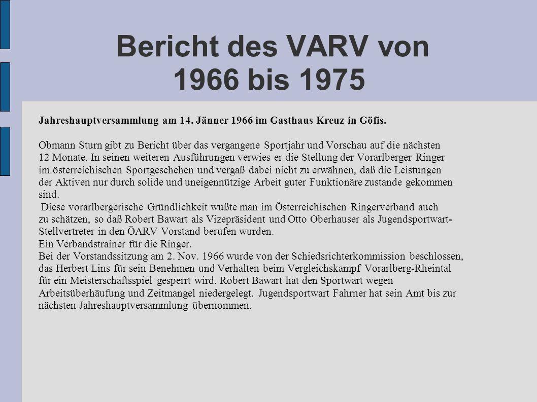Bericht des VARV von 1966 bis 1975 Jahreshauptversammlung am 14. Jänner 1966 im Gasthaus Kreuz in Göfis. Obmann Sturn gibt zu Bericht über das vergang