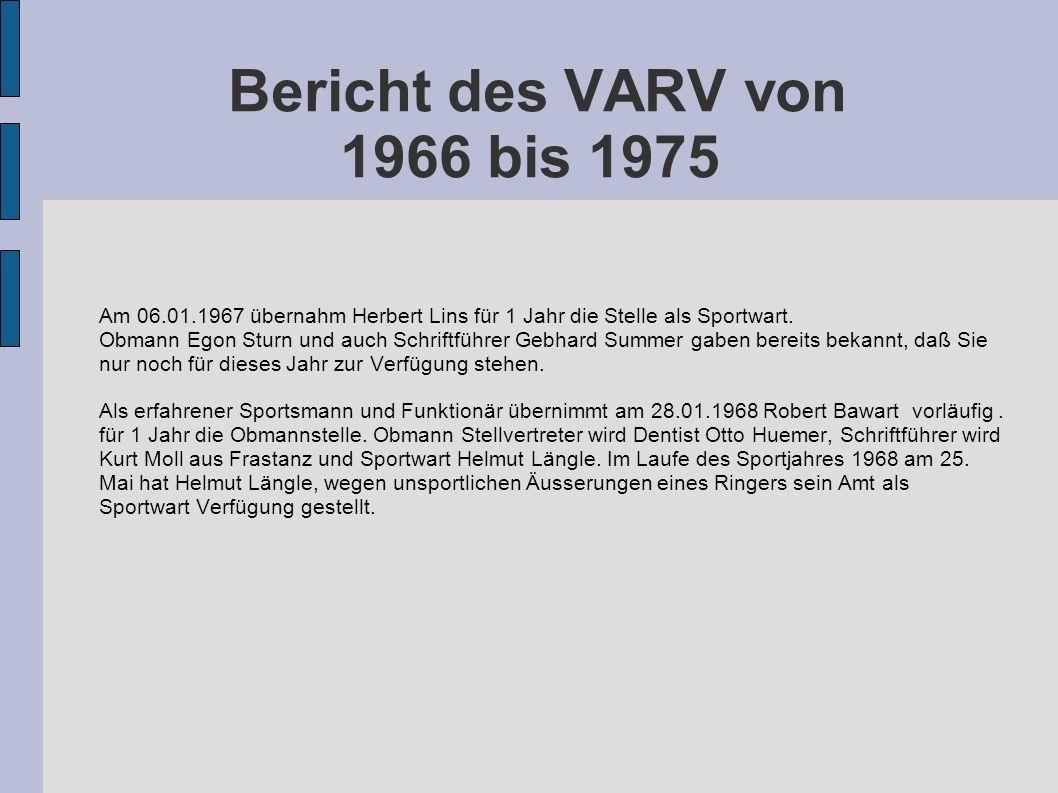Bericht des VARV von 1966 bis 1975 Am 06.01.1967 übernahm Herbert Lins für 1 Jahr die Stelle als Sportwart. Obmann Egon Sturn und auch Schriftführer G