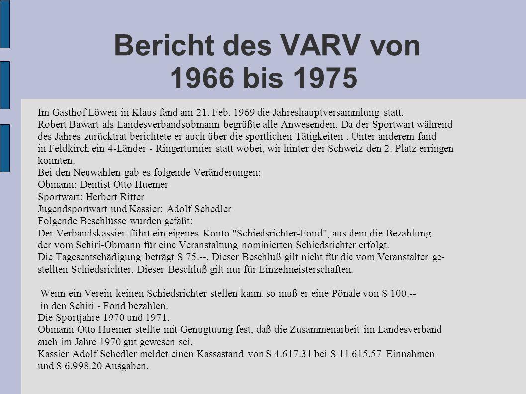 Bericht des VARV von 1966 bis 1975 Im Gasthof Löwen in Klaus fand am 21. Feb. 1969 die Jahreshauptversammlung statt. Robert Bawart als Landesverbandso