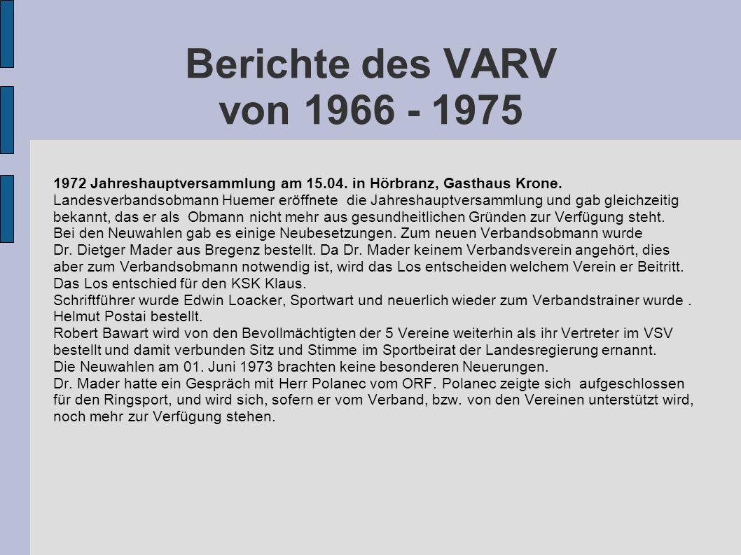 Berichte des VARV von 1966 - 1975 1972 Jahreshauptversammlung am 15.04. in Hörbranz, Gasthaus Krone. Landesverbandsobmann Huemer eröffnete die Jahresh
