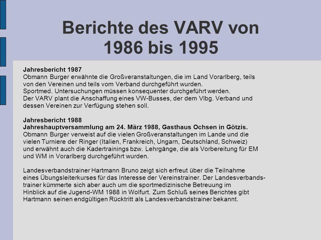Berichte des VARV von 1986 bis 1995 Jahresbericht 1987 Obmann Burger erwähnte die Großveranstaltungen, die im Land Vorarlberg, teils von den Vereinen