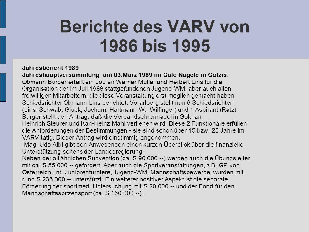 Berichte des VARV von 1986 bis 1995 Jahresbericht 1989 Jahreshauptversammlung am 03.März 1989 im Cafe Nägele in Götzis. Obmann Burger erteilt ein Lob