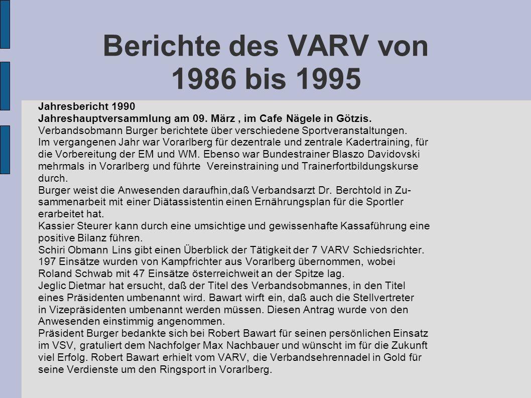 Berichte des VARV von 1986 bis 1995 Jahresbericht 1990 Jahreshauptversammlung am 09. März, im Cafe Nägele in Götzis. Verbandsobmann Burger berichtete