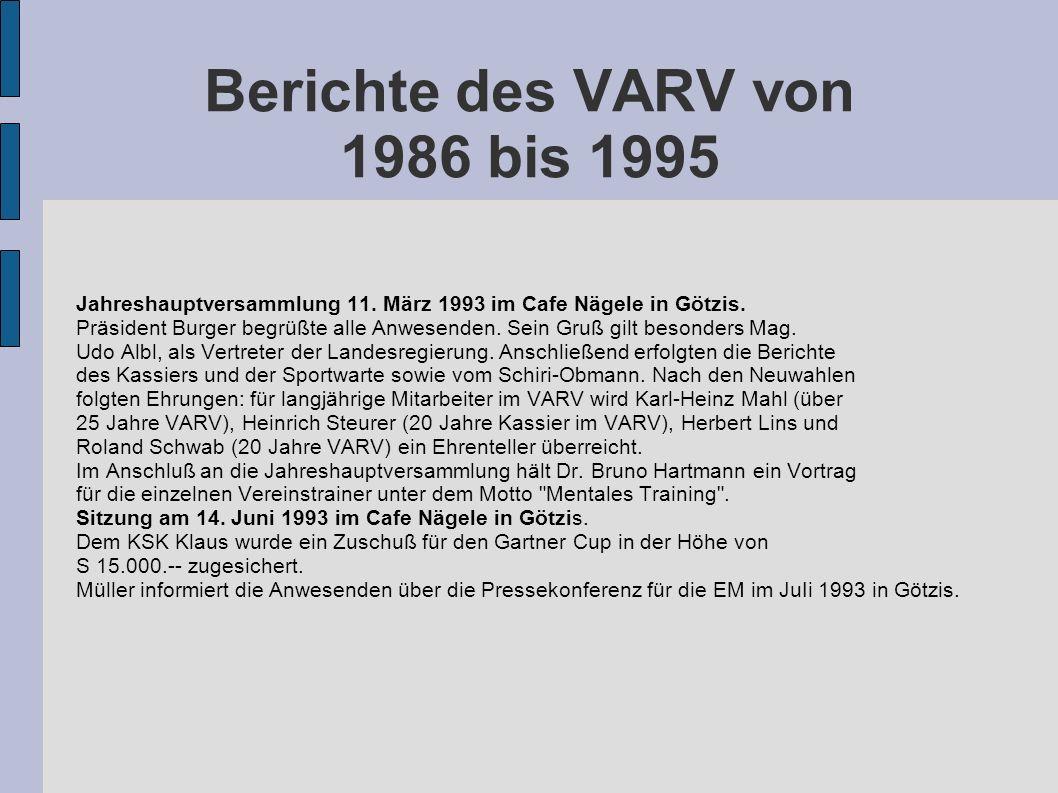 Berichte des VARV von 1986 bis 1995 Jahreshauptversammlung 11. März 1993 im Cafe Nägele in Götzis. Präsident Burger begrüßte alle Anwesenden. Sein Gru