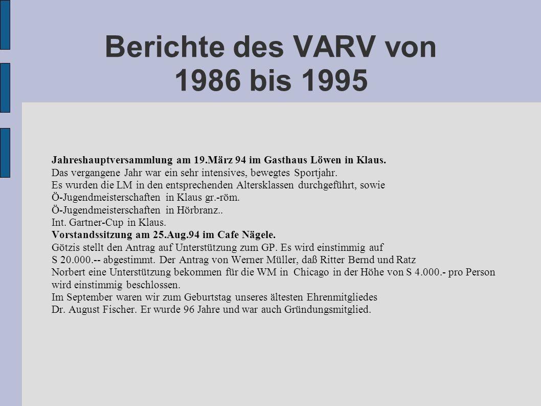 Berichte des VARV von 1986 bis 1995 Jahreshauptversammlung am 19.März 94 im Gasthaus Löwen in Klaus. Das vergangene Jahr war ein sehr intensives, bewe