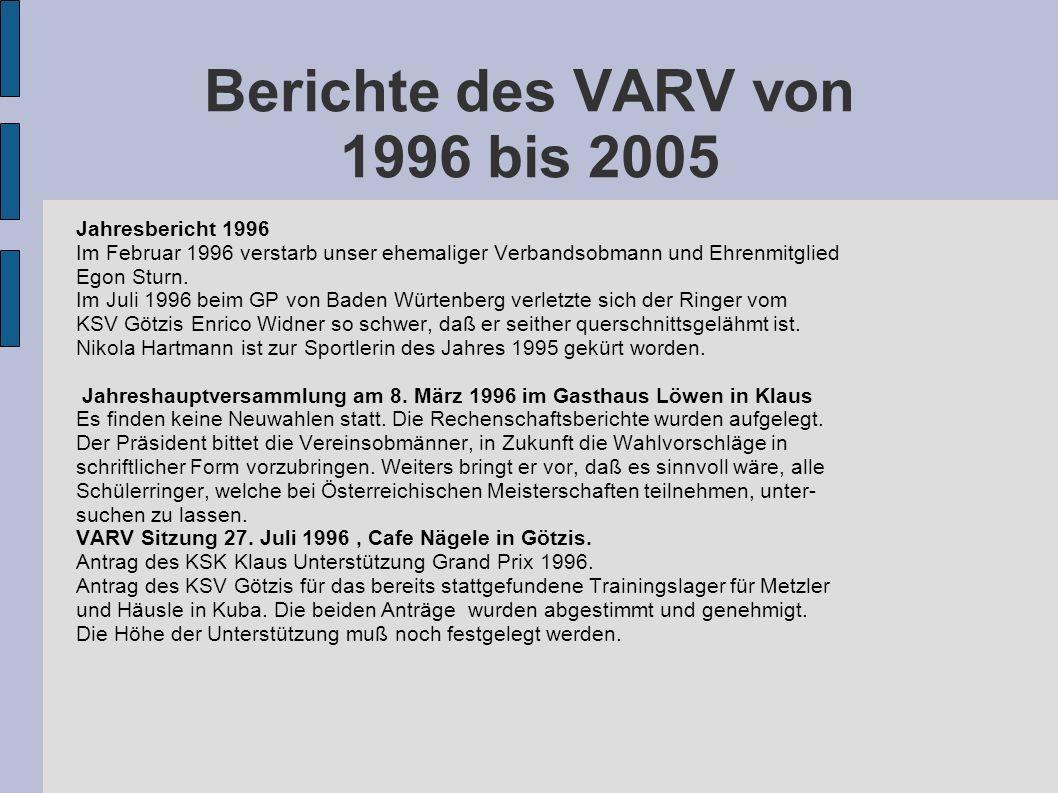 Berichte des VARV von 1996 bis 2005 Jahresbericht 1996 Im Februar 1996 verstarb unser ehemaliger Verbandsobmann und Ehrenmitglied Egon Sturn. Im Juli