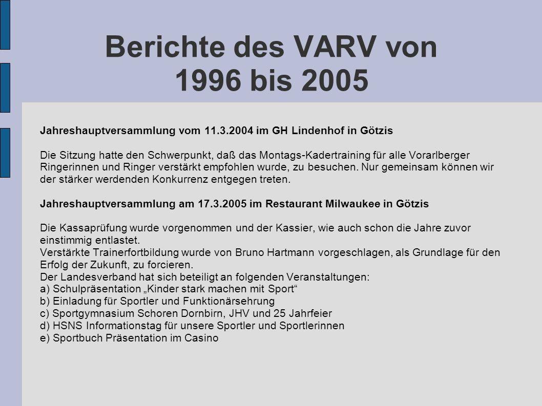 Berichte des VARV von 1996 bis 2005 Jahreshauptversammlung vom 11.3.2004 im GH Lindenhof in Götzis Die Sitzung hatte den Schwerpunkt, daß das Montags-
