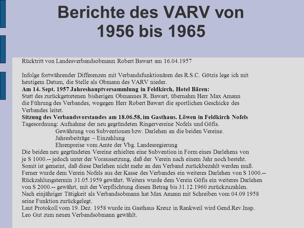 Berichte des VARV von 1956 bis 1965 Rücktritt von Landesverbandsobmann Robert Bawart am 16.04.1957 Infolge fortwährender Differenzen mit Verbandsfunkt