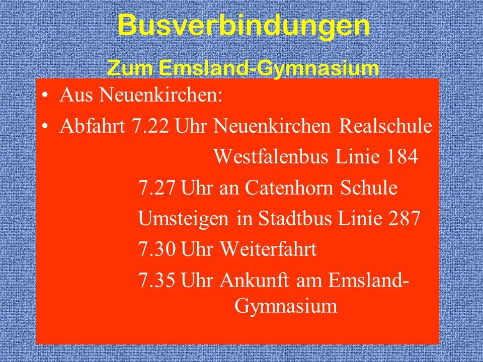 Aus Neuenkirchen: Abfahrt 7.22 Uhr Neuenkirchen Realschule Westfalenbus Linie 184 7.27 Uhr an Catenhorn Schule Umsteigen in Stadtbus Linie 287 7.30 Uh
