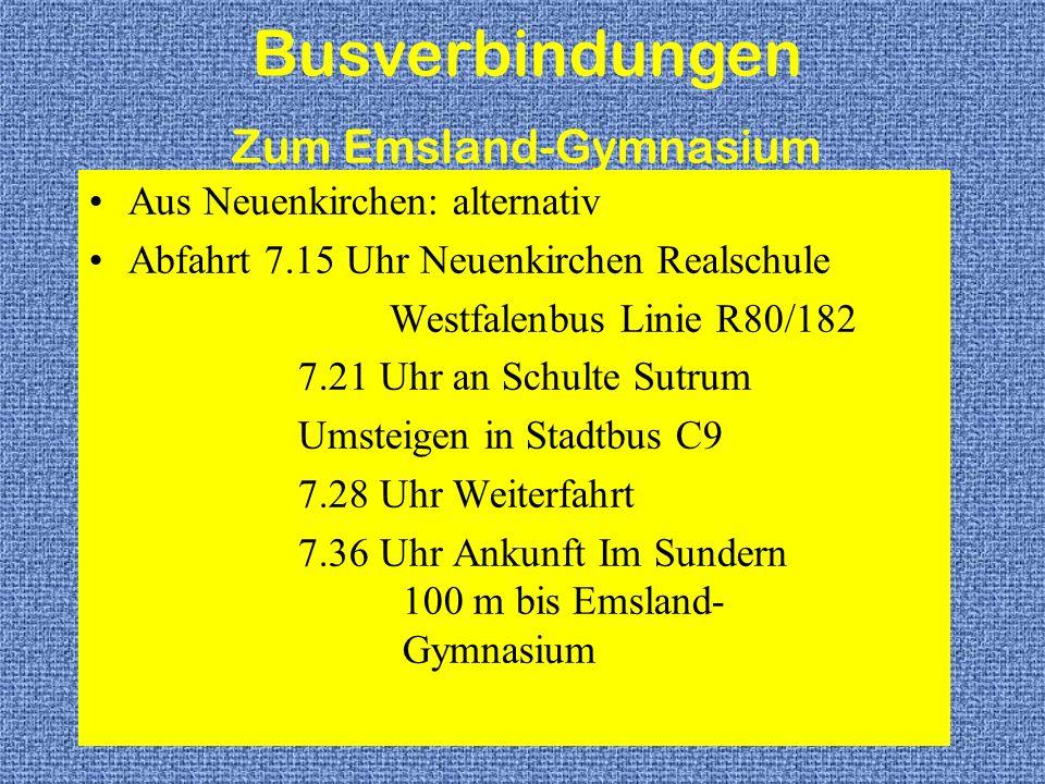 Aus Neuenkirchen: alternativ Abfahrt 7.15 Uhr Neuenkirchen Realschule Westfalenbus Linie R80/182 7.21 Uhr an Schulte Sutrum Umsteigen in Stadtbus C9 7