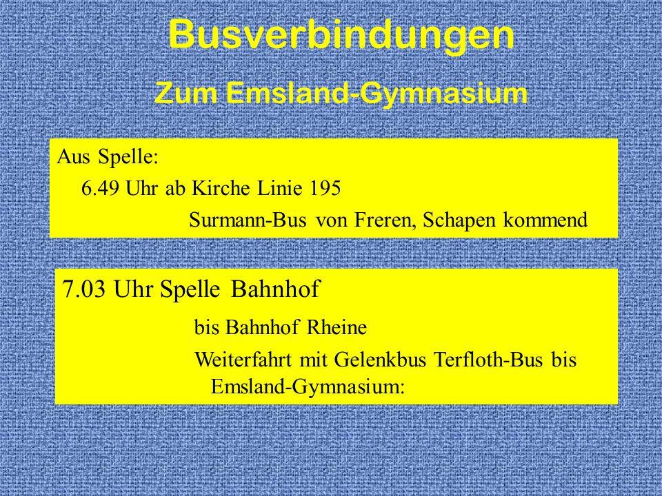 Aus Spelle: 6.49 Uhr ab Kirche Linie 195 Surmann-Bus von Freren, Schapen kommend Busverbindungen Zum Emsland-Gymnasium 7.03 Uhr Spelle Bahnhof bis Bah