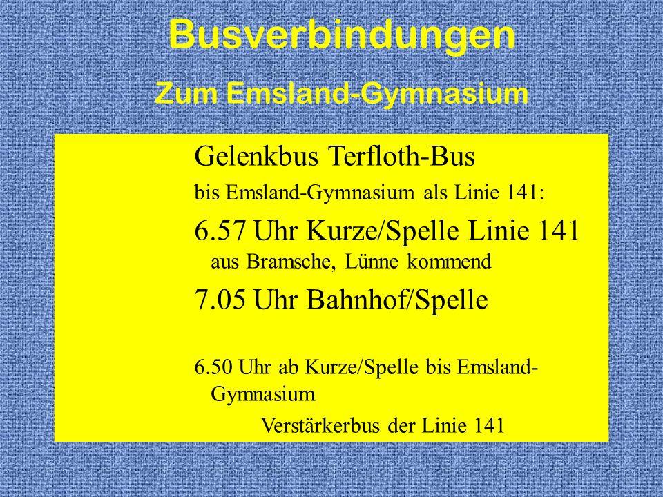 Busverbindungen Zum Emsland-Gymnasium Gelenkbus Terfloth-Bus bis Emsland-Gymnasium als Linie 141: 6.57 Uhr Kurze/Spelle Linie 141 aus Bramsche, Lünne