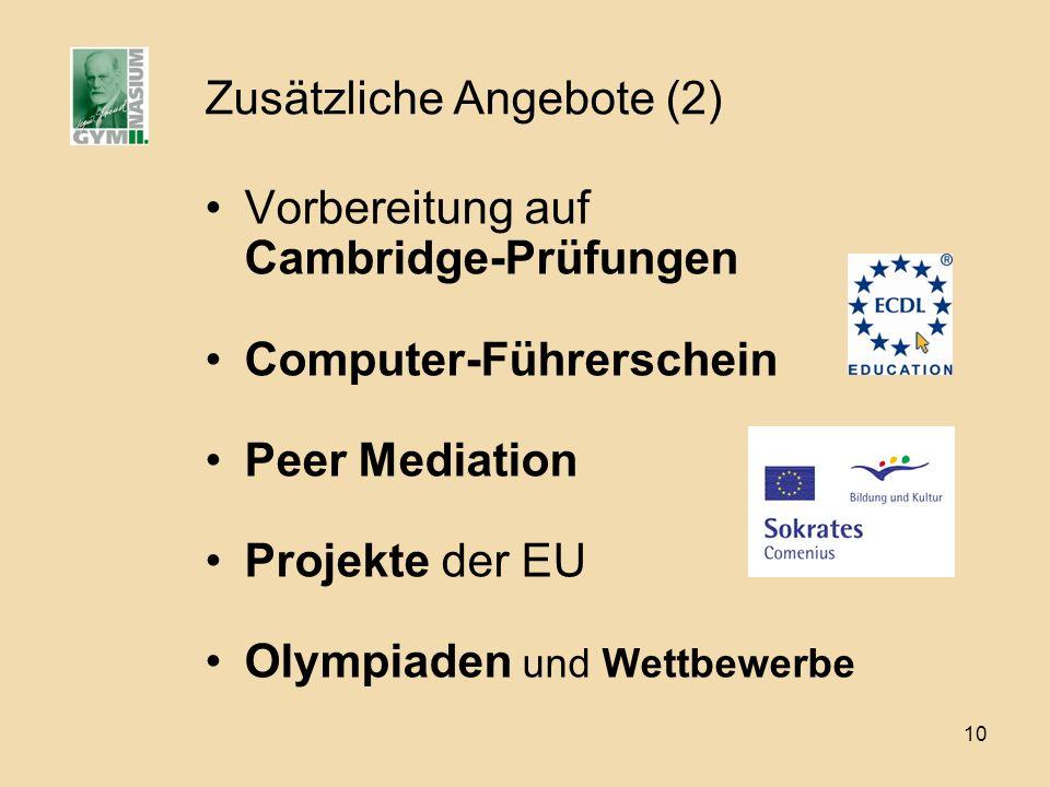10 Zusätzliche Angebote (2) Vorbereitung auf Cambridge-Prüfungen Computer-Führerschein Peer Mediation Projekte der EU Olympiaden und Wettbewerbe
