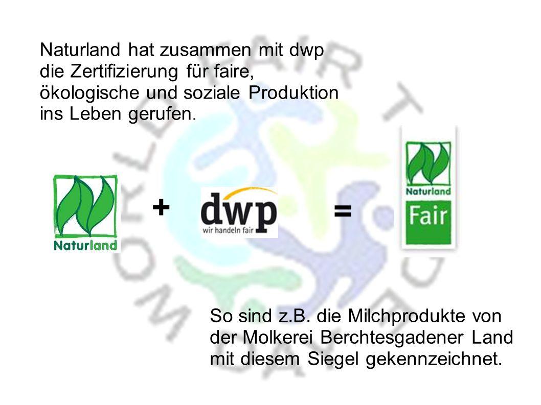 Naturland hat zusammen mit dwp die Zertifizierung für faire, ökologische und soziale Produktion ins Leben gerufen.