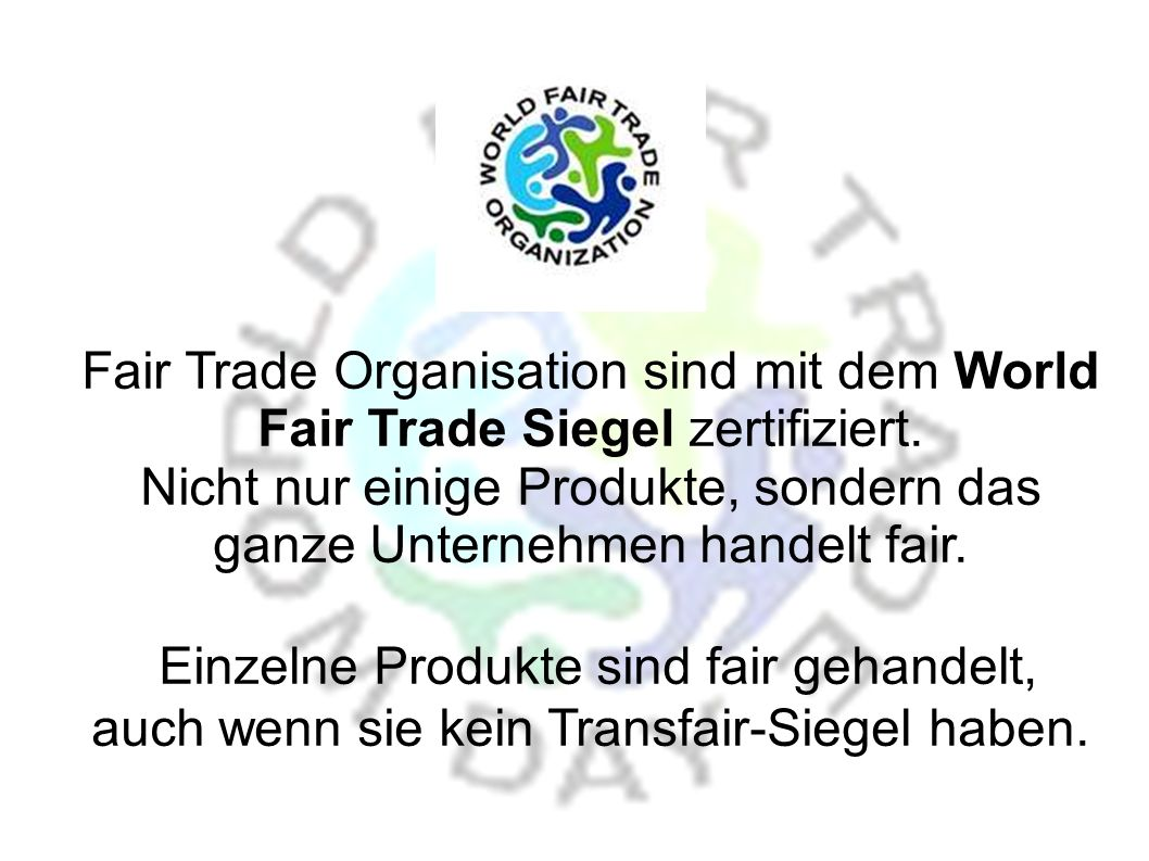 100% Fair Handelsorganisationen Diese Organisationen haben sich als 100% Fair Handelsorganisationen verpflichtet, alle Rohstoffe, die im Fairen Handel erhältlich sind, auch zu verwenden.