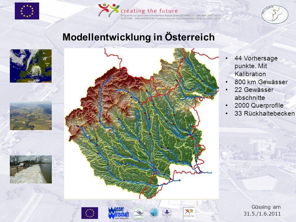 Güssing am 31.5./1.6.2011 Modellentwicklung in Österreich Systemaufbau: Hydrodynamic 44 Vorhersage punkte. Mit Kalibration 800 km Gewässer 22 Gewässer