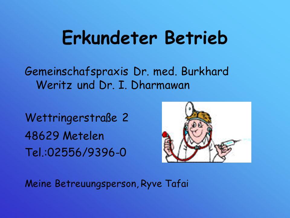 Erkundeter Betrieb Gemeinschafspraxis Dr. med. Burkhard Weritz und Dr. I. Dharmawan Wettringerstraße 2 48629 Metelen Tel.:02556/9396-0 Meine Betreuung