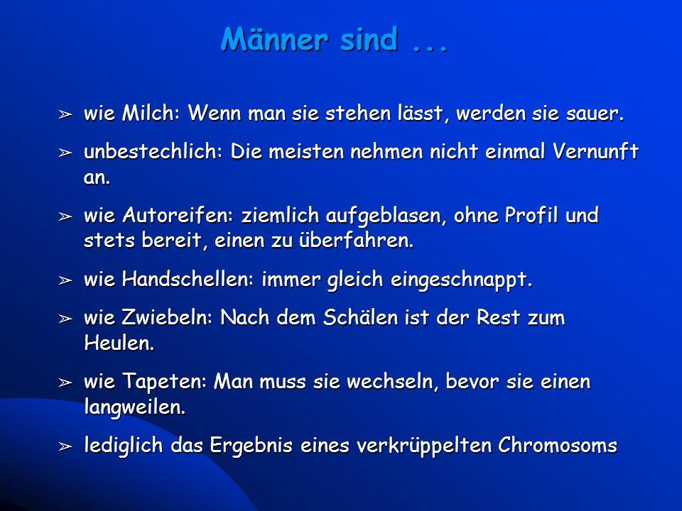 6 Universal McCann - Vienna March 23, 2000 Männer sind... â wie Milch: Wenn man sie stehen lässt, werden sie sauer. â unbestechlich: Die meisten nehme