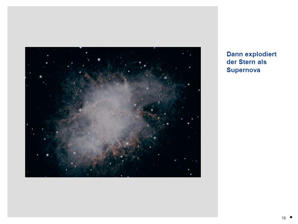 18. Dann explodiert der Stern als Supernova