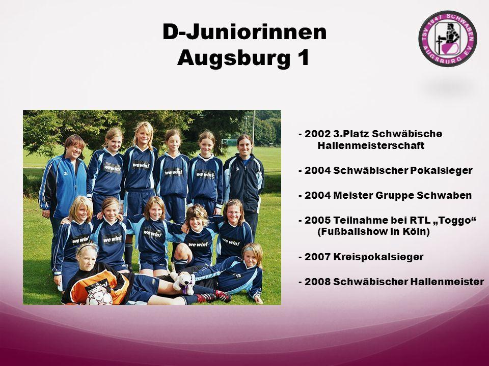 C-Juniorinnen Augsburg - 2006 Schwäbischer Hallenmeister - 2006 3. Platz bayr. Hallenmeisterschaft - 2007 Schwäbischer Hallenmeister - 2008 Kreispokal