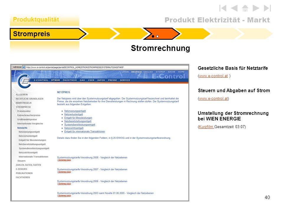 Produkt Elektrizität - Markt 40 Stromrechnung Strompreis Gesetzliche Basis für Netztarife (www.e-control.at )www.e-control.at Steuern und Abgaben auf