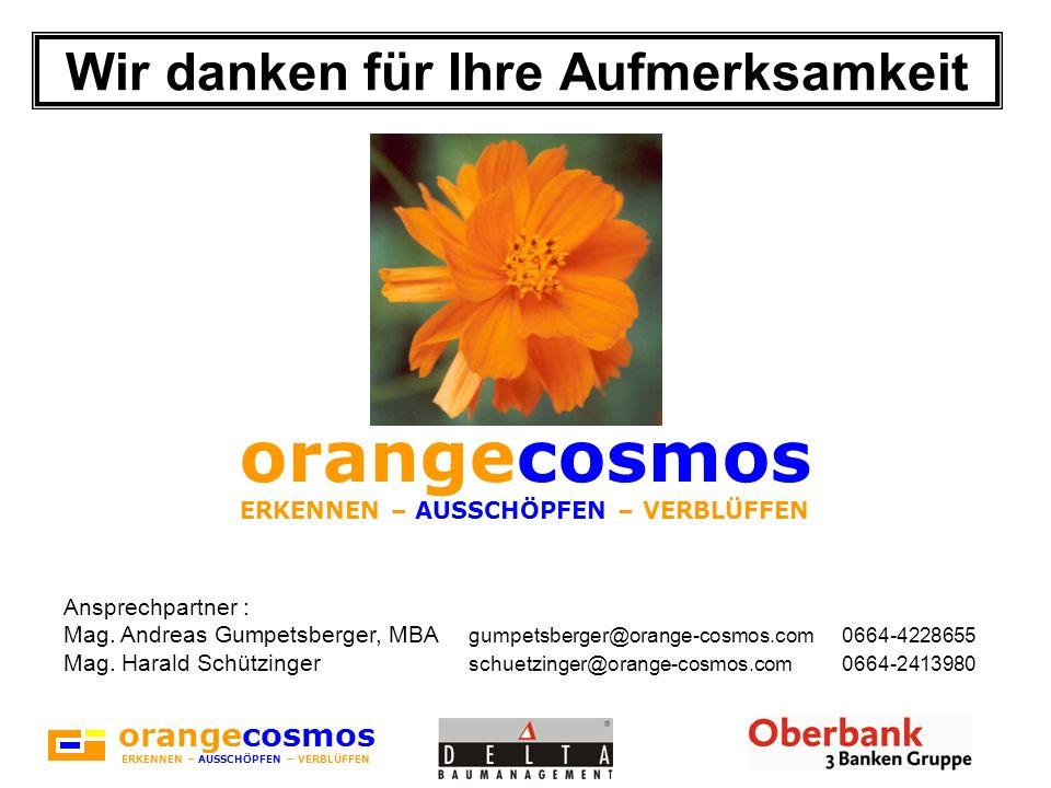 orangecosmos ERKENNEN – AUSSCHÖPFEN – VERBLÜFFEN Wir danken für Ihre Aufmerksamkeit Ansprechpartner : Mag.