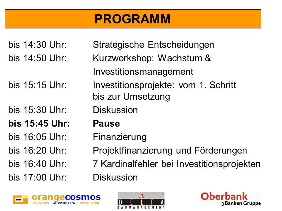 orangecosmos ERKENNEN – AUSSCHÖPFEN – VERBLÜFFEN PROGRAMM bis 14:30 Uhr:Strategische Entscheidungen bis 14:50 Uhr:Kurzworkshop: Wachstum & Investitionsmanagement bis 15:15 Uhr:Investitionsprojekte: vom 1.