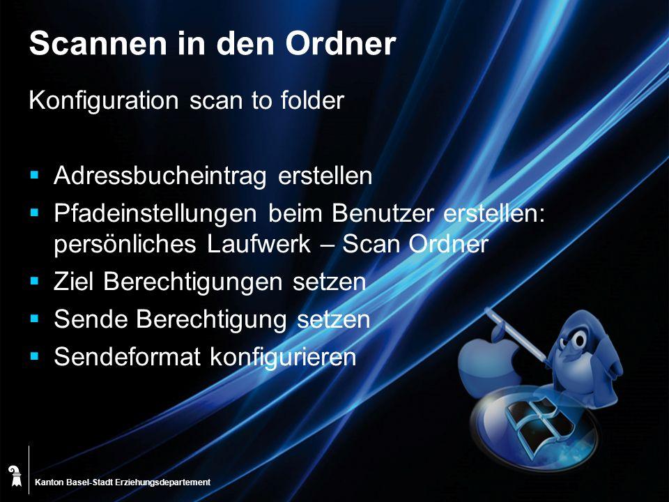 Kanton Basel-Stadt Scannen in den Ordner Konfiguration scan to folder Adressbucheintrag erstellen Pfadeinstellungen beim Benutzer erstellen: persönlic