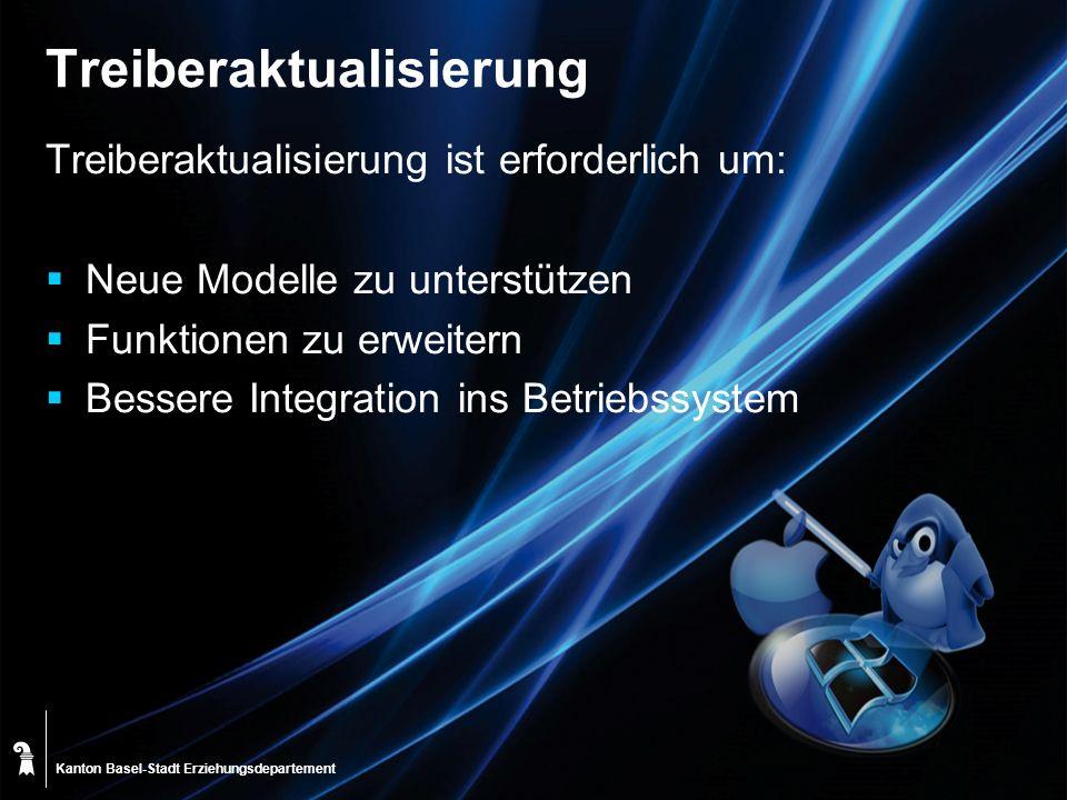 Kanton Basel-Stadt Treiberaktualisierung Treiberaktualisierung ist erforderlich um: Neue Modelle zu unterstützen Funktionen zu erweitern Bessere Integ